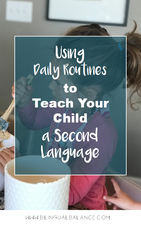 Using daily routines to teach your child a second language.