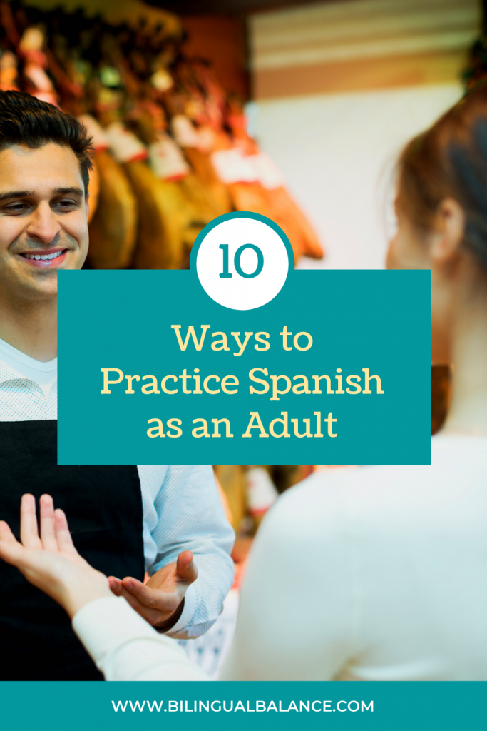 10 ways to practice Spanish as an adult from Bilingual Balance.