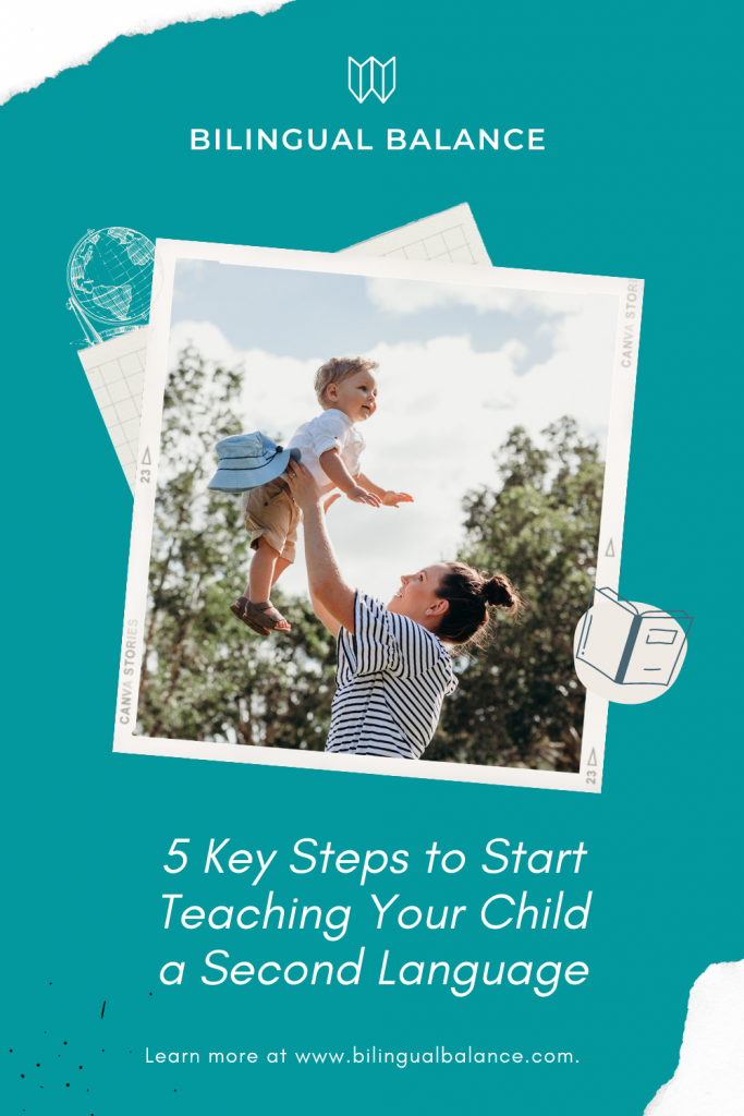 5 key steps to start teaching your child a second language from Bilingual Balance.